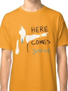 Here Comes Justice! Classic T-Shirt