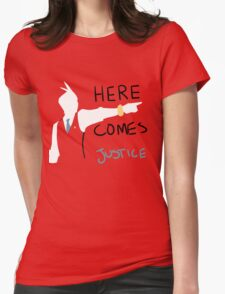 Here Comes Justice! Womens Fitted T-Shirt