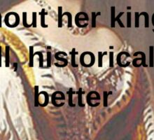"""""""what's a queen without her king?""""  Sticker"""