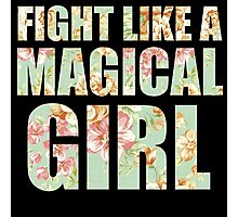 Fight Like A Magical Girl Photographic Print