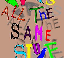 iT's AlL tHe SAmE sTufF by TeaseTees