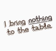 I bring nothing to the Table - funny quote Kids Clothes