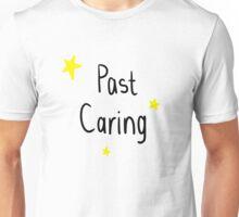 Past caring Unisex T-Shirt
