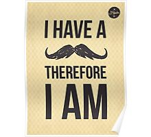 I have a moustache therefore I am poster Poster
