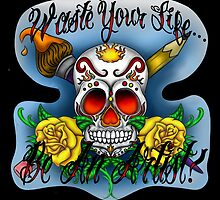 Waste your life...Be an artist! Sugar Skull n Cross Bones by MRauschDesigns