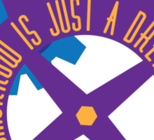 Tomorrow Is Just A Dream Away Sticker