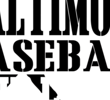 ALL I CARE ABOUT IS BALTIMORE BASEBALL Sticker