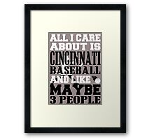 ALL I CARE ABOUT IS CINCINNATI BASEBALL Framed Print