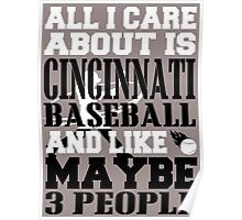 ALL I CARE ABOUT IS CINCINNATI BASEBALL Poster