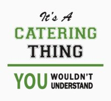 It's a CATERING thing, you wouldn't understand !! by itsmine