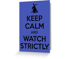 Keep calm and watch strictly Greeting Card
