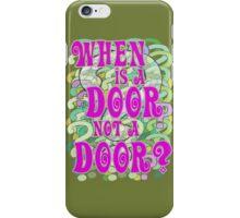 When is a Door not a Door iPhone Case/Skin
