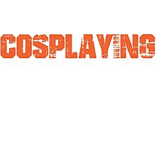 If You Don't Like Cosplaying T-shirt Photographic Print