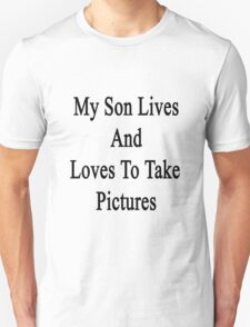 My Son Lives And Loves To Take Pictures  T-Shirt
