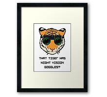 THAT TIGER HAS NIGHT VISION GOGGLES? - The Interview Framed Print