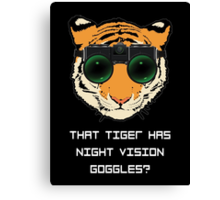 THAT TIGER HAS NIGHT VISION GOGGLES? - The Interview (Dark Background) Canvas Print