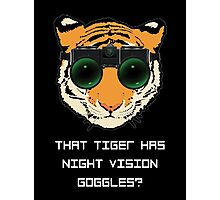 THAT TIGER HAS NIGHT VISION GOGGLES? - The Interview (Dark Background) Photographic Print