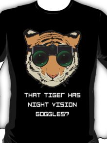 THAT TIGER HAS NIGHT VISION GOGGLES? - The Interview (Dark Background) T-Shirt