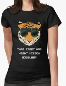THAT TIGER HAS NIGHT VISION GOGGLES? - The Interview (Dark Background) Womens Fitted T-Shirt