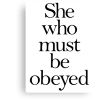 She who must be obeyed! My Wife? Lady in Charge? Canvas Print