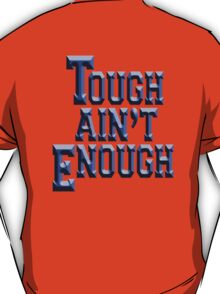 Tough Ain't Enough, Fitness, Fit, Training, Get tough! Exercise, Boxing, Karate, Kung fu, MMA, T-Shirt