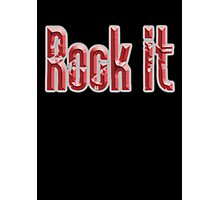 Rock it, Music, Rock Bands, Rock & Roll, Rockers, on Black Photographic Print