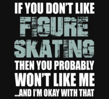 If You Don't Like Figure Skating T-shirt by musthavetshirts
