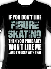 If You Don't Like Figure Skating T-shirt T-Shirt