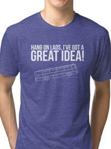 Hang On Lads... Tri-blend T-Shirt