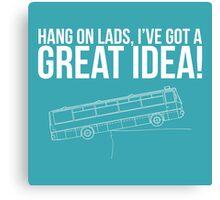 Hang On Lads... Canvas Print
