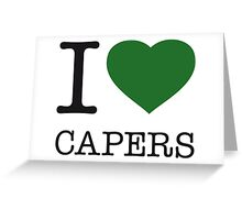 I ♥ CAPERS Greeting Card