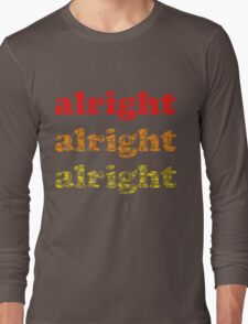 Alright Alright Alright - Matthew McConaughey : Black Long Sleeve T-Shirt