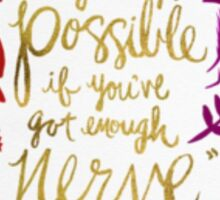 Anythings Possible If You've Got Enough Nerve Sticker