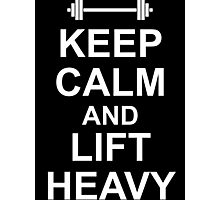 KEEP CALM AND LIFT HEAVY - Black Gym Shirt Photographic Print