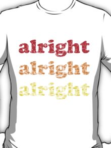 Alright Alright Alright - Matthew McConaughey : White T-Shirt