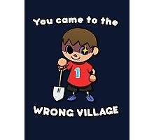 YOU CAME TO THE WRONG VILLAGE Photographic Print