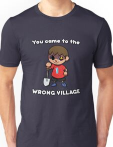 YOU CAME TO THE WRONG VILLAGE Unisex T-Shirt