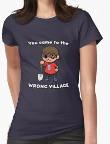 YOU CAME TO THE WRONG VILLAGE Womens Fitted T-Shirt