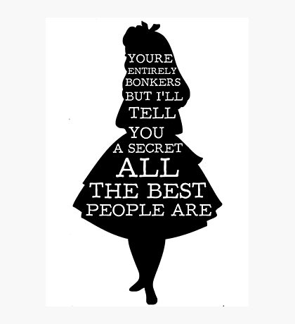 Alice in Wonderland Have I Gone Bonkers Quote Photographic Print