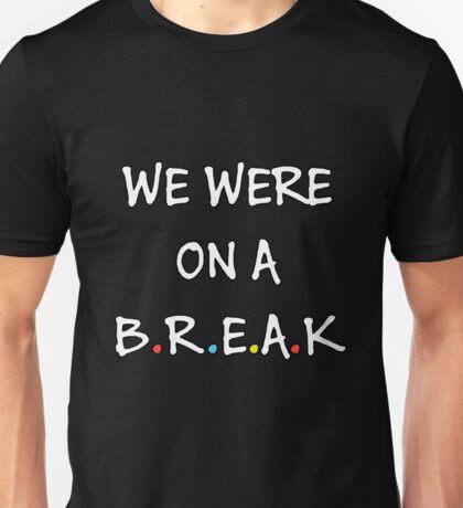 We were on a break (White/Colour) Unisex T-Shirt