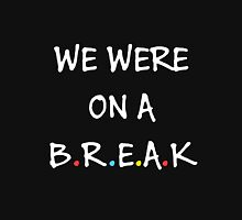 We were on a break (White/Colour) Unisex T-Shirt