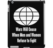 Wars Will Cease When Men and Women Refuse to Fight iPad Case/Skin