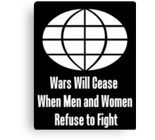 Wars Will Cease When Men and Women Refuse to Fight Canvas Print