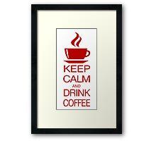 Keep Calm and Drink Coffee Framed Print