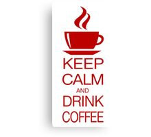 Keep Calm and Drink Coffee Canvas Print