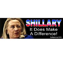 Shillary: It Does Make a Difference! Photographic Print