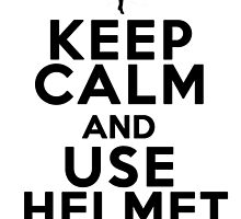 Keep calm and use helmet black by SodapopVerse