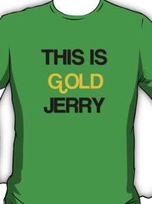 gold jerry T-Shirt