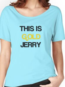 Gold Jerry Seinfeld Quotes Tv Show Women's Relaxed Fit T-Shirt