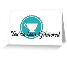 You've Been Gilmored Greeting Card